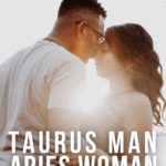Taurus Man – Aries Woman: Compatibility in Love, Life, and Sex - Pin