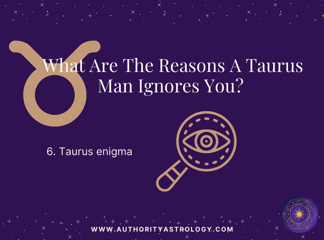 Reason 6: Why Taurus Man Ignore You - mini infographic