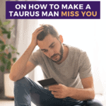 15 Tips on How to Make a Taurus Man Miss You - Pin